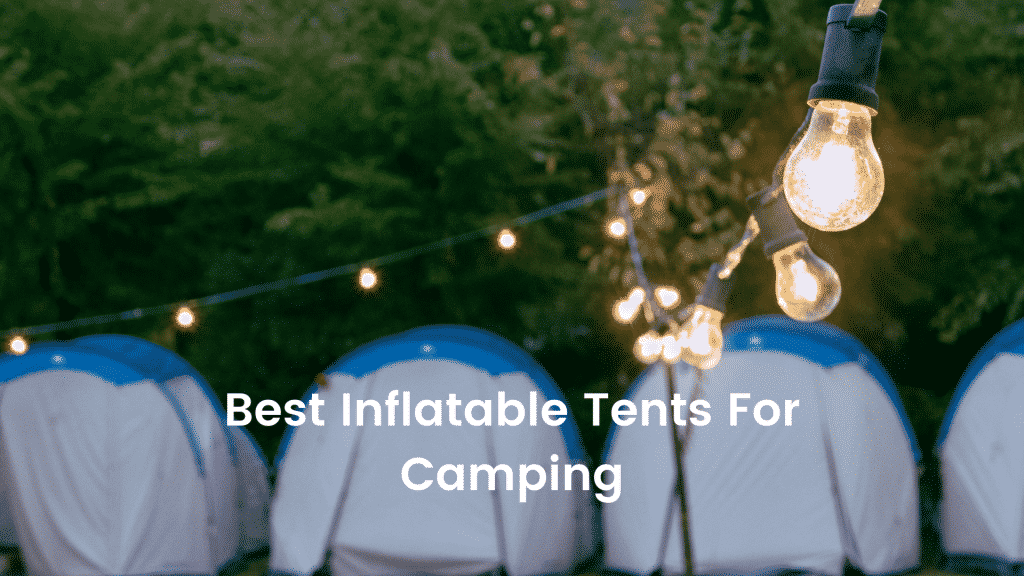 Best Inflatable Tents For Camping
