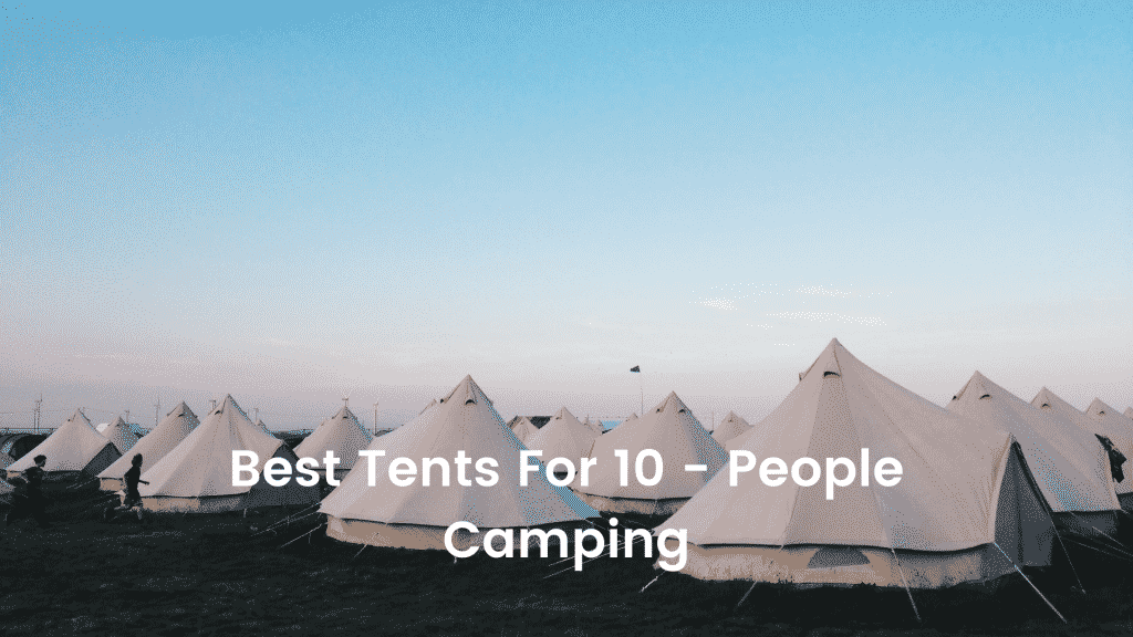 Best Tents For 10 - People Camping