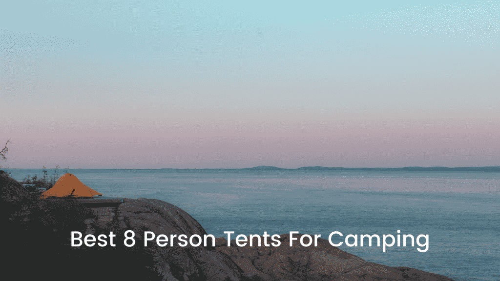 Best 8 Person Tents For Camping