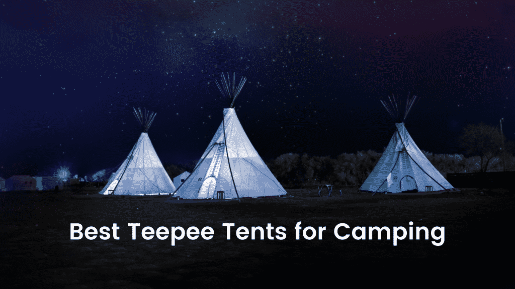 Best Teepee Tents for Camping