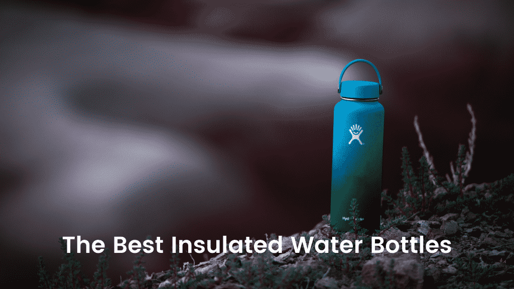 The Best Insulated Water Bottles