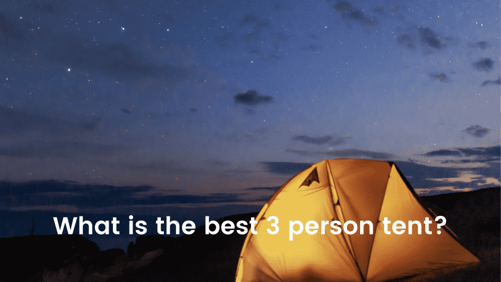 What is the best 3 person tent_
