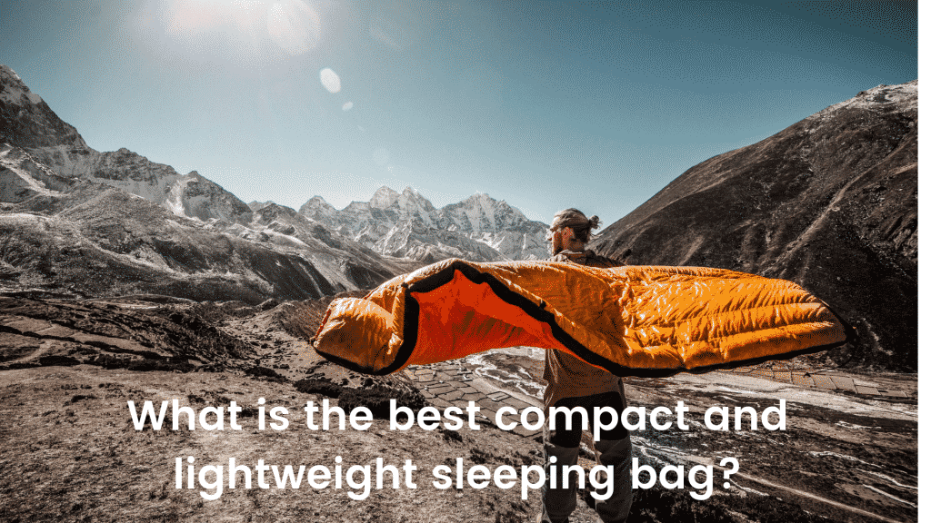 What is the best compact and lightweight sleeping bag_