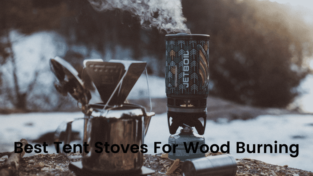 Best Tent Stoves For Wood Burning