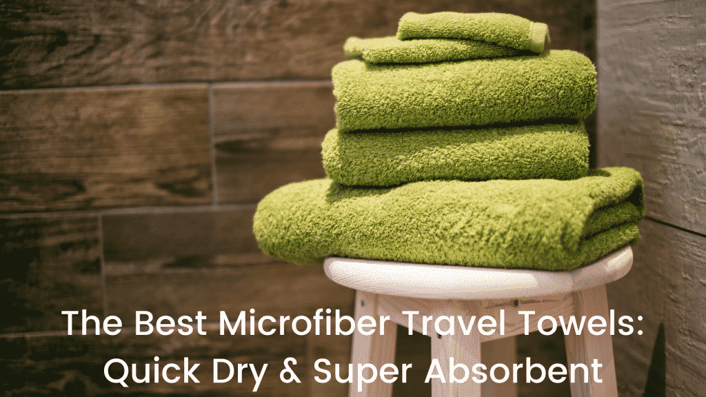 The Best Microfiber Travel Towels: Quick Dry & Super Absorbent
