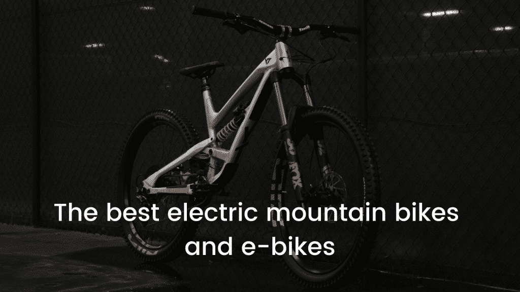 The best electric mountain bikes and e-bikes