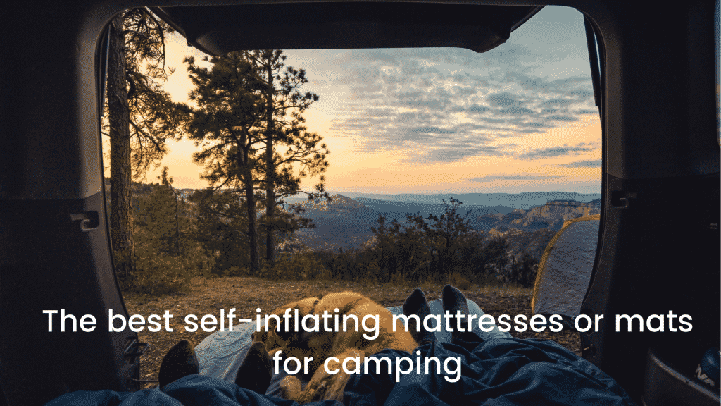 The best self-inflating mattresses or mats for camping