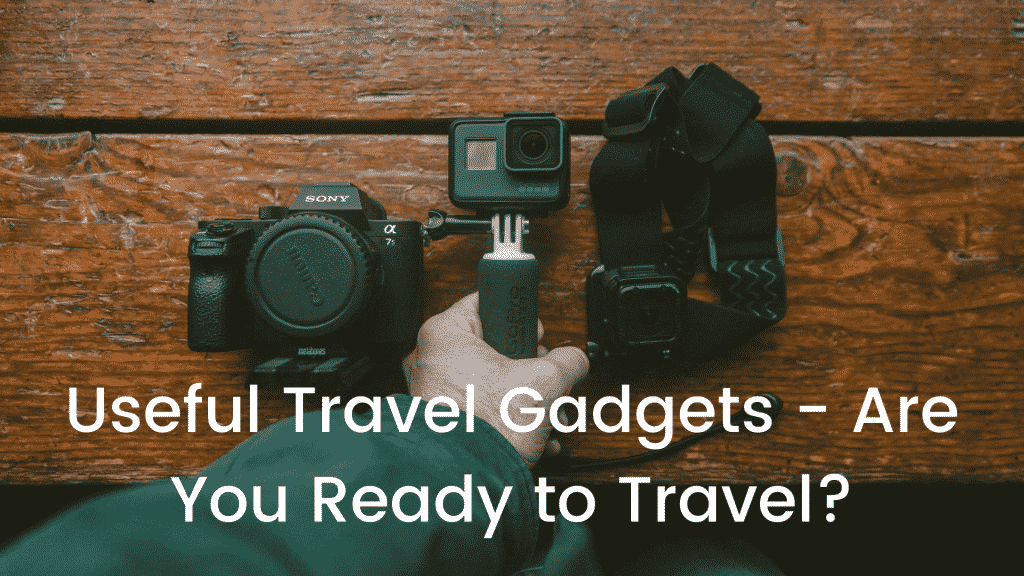 Useful Travel Gadgets - Are You Ready to Travel?