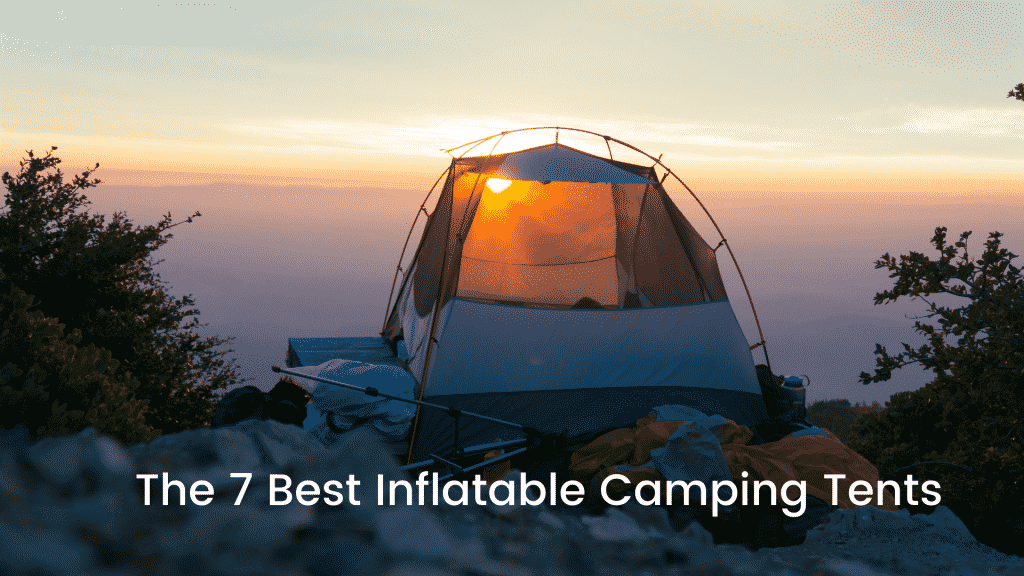 The 7 Best Inflatable Camping Tents