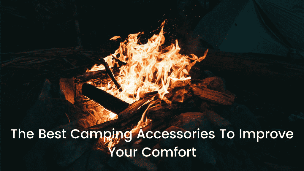 The Best Camping Accessories To Improve Your Comfort